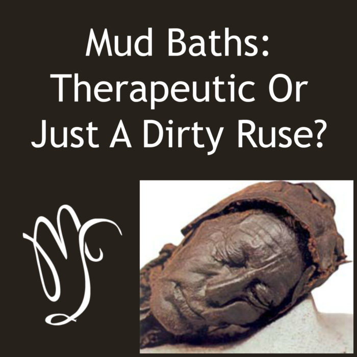 Mud Baths: Therapeutic Or Just A Dirty Ruse?