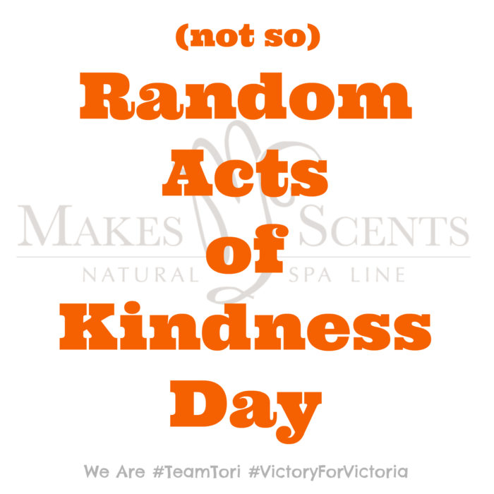 Random Acts of Kindness Day - Team Tori - Makes Scents Natural Spa Line