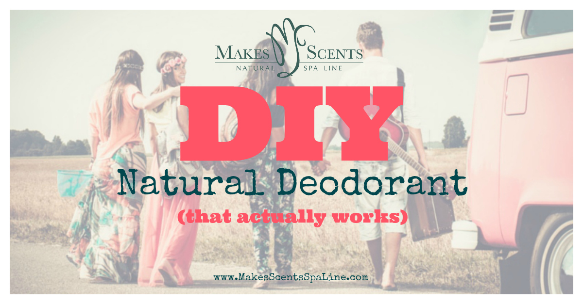 Makes Scents Natural Spa Line - DIY Natural Deodorant